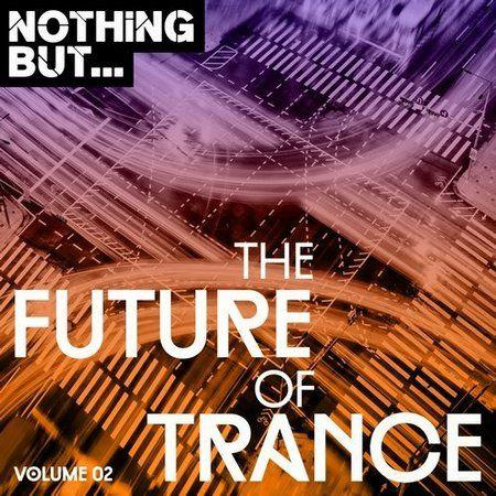 Nothing But... The Future Of Trance Vol.02 (2017)