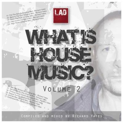 Richard Yates - What Is House Music, Vol. 2 (2019)