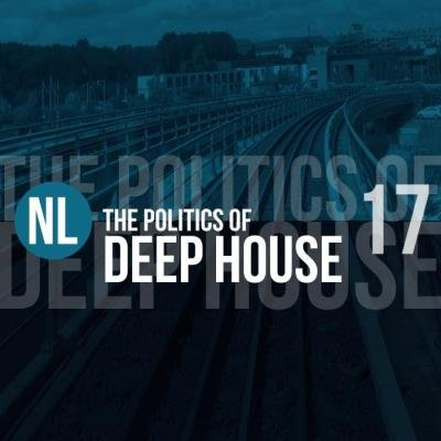 The Politics of Deep House, Vol. 17 (2019)