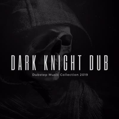 Dark Knight Dub - Dubstep Music Collection 2019 (2019)